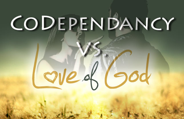CoDependancy Vs. God's Love